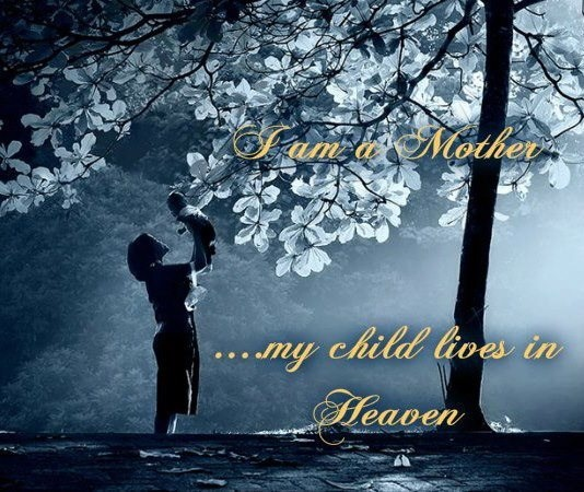 I am a mother... my child lives in heaven